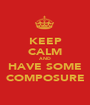 KEEP CALM AND HAVE SOME COMPOSURE - Personalised Poster A1 size