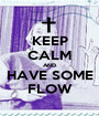 KEEP CALM AND HAVE SOME FLOW - Personalised Poster A1 size