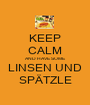 KEEP CALM AND HAVE SOME LINSEN UND SPÄTZLE - Personalised Poster A1 size