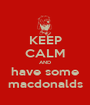 KEEP CALM AND have some macdonalds - Personalised Poster A1 size