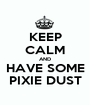 KEEP CALM AND HAVE SOME PIXIE DUST - Personalised Poster A1 size