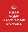 KEEP CALM AND HAVE SOME SNACKS - Personalised Poster A1 size