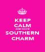 KEEP CALM AND HAVE SOUTHERN CHARM - Personalised Poster A1 size