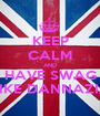 KEEP CALM AND HAVE SWAG LIKE DANNAZIA - Personalised Poster A1 size