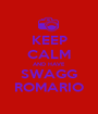 KEEP CALM AND HAVE SWAGG ROMARIO - Personalised Poster A1 size