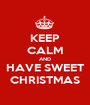 KEEP CALM AND HAVE SWEET CHRISTMAS - Personalised Poster A1 size