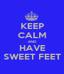 KEEP CALM AND HAVE SWEET FEET - Personalised Poster A1 size