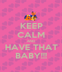 KEEP CALM AND HAVE THAT BABY!!! - Personalised Poster A1 size