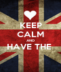 KEEP CALM AND HAVE THE   - Personalised Poster A1 size