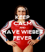 KEEP CALM AND HAVE WIEBER FEVER - Personalised Poster A1 size