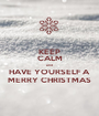 KEEP CALM and HAVE YOURSELF A MERRY CHRISTMAS - Personalised Poster A1 size