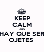 KEEP CALM AND HAY QUE SER OJETES  - Personalised Poster A1 size
