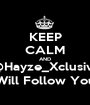 KEEP CALM AND @Hayze_Xclusive Will Follow You - Personalised Poster A1 size