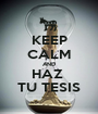 KEEP CALM AND HAZ  TU TESIS - Personalised Poster A1 size