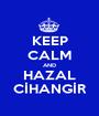 KEEP CALM AND HAZAL CİHANGİR - Personalised Poster A1 size