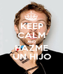 KEEP CALM AND HAZME UN HIJO - Personalised Poster A1 size