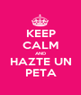 KEEP CALM AND HAZTE UN PETA - Personalised Poster A1 size