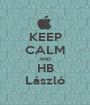 KEEP CALM AND HB László - Personalised Poster A1 size
