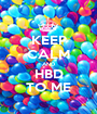KEEP CALM AND HBD TO ME - Personalised Poster A1 size