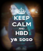 KEEP CALM AND HBD ya soso - Personalised Poster A1 size