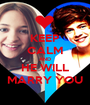 KEEP CALM AND HE WILL MARRY YOU - Personalised Poster A1 size