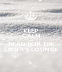 KEEP CALM AND HEAD FOR THE LOSER'S LOUNGE - Personalised Poster A1 size
