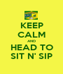 KEEP CALM AND HEAD TO SIT N' SIP - Personalised Poster A1 size
