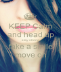 KEEP Calm and head up stay strong fake a smile move on - Personalised Poster A1 size