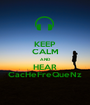 KEEP CALM AND HEAR CacHeFreQueNz - Personalised Poster A1 size