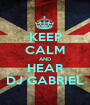 KEEP CALM AND HEAR DJ GABRIEL - Personalised Poster A1 size