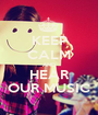 KEEP CALM AND HEAR OUR MUSIC - Personalised Poster A1 size