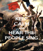 KEEP CALM AND HEAR THE PEOPLE SING - Personalised Poster A1 size