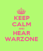 KEEP CALM AND HEAR WARZONE - Personalised Poster A1 size