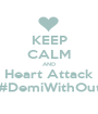 KEEP CALM AND Heart Attack #DemiWithOut - Personalised Poster A1 size