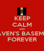 KEEP CALM AND HEAVEN'S BASEMENT FOREVER - Personalised Poster A1 size