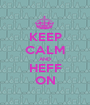 KEEP CALM AND HEFF ON - Personalised Poster A1 size