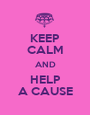 KEEP CALM AND HELP A CAUSE - Personalised Poster A1 size