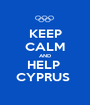 KEEP CALM AND HELP  CYPRUS  - Personalised Poster A1 size
