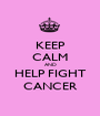 KEEP CALM AND HELP FIGHT CANCER - Personalised Poster A1 size
