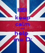keep calm and help  me D: - Personalised Poster A1 size