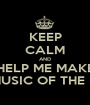 KEEP CALM AND HELP ME MAKE THE MUSIC OF THE NIGHT - Personalised Poster A1 size