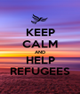 KEEP CALM AND HELP REFUGEES - Personalised Poster A1 size