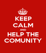KEEP CALM AND HELP THE COMUNITY - Personalised Poster A1 size