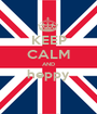 KEEP CALM AND heppy  - Personalised Poster A1 size