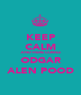 KEEP CALM AND HERE COMEz ODGAR ALEN POOD - Personalised Poster A1 size