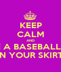 KEEP CALM AND HIDE A BASEBALL BAT IN YOUR SKIRT. - Personalised Poster A1 size