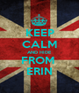 KEEP CALM AND HIDE FROM  ERIN - Personalised Poster A1 size