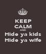 KEEP CALM AND Hide ya kids Hide ya wife - Personalised Poster A1 size