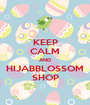 KEEP CALM AND HIJABBLOSSOM SHOP - Personalised Poster A1 size