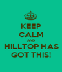 KEEP CALM AND HILLTOP HAS GOT THIS! - Personalised Poster A1 size